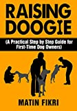 RAISING DOOGIE: A Practical Step by Step Guide for First-Time Dog Owners