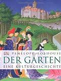 Der Garten: Eine Kulturgeschichte - Penelope Hobhouse