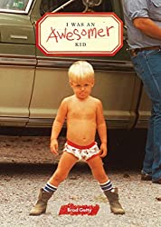 I Was an Awesomer Kid by Brad Getty (2015-04-07)