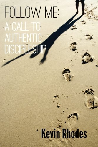 Follow Me: A Call To Authentic Discipleship