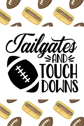 Tailgates And Touch Downs: Notebook Football Themed College-Ruled Blank Journal with Quote Cover (Awesome Lined Diary - Game Day & Hot Dogs, Band 41) -