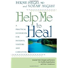 Help Me To Heal: A Practical Guidebook for Patients, Visitors and Caregivers by Bernie Siegel (1-Jul-2004) Paperback