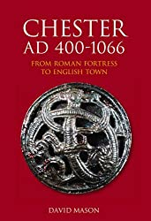 Chester AD 400-1066: From Roman Fortress to English Town