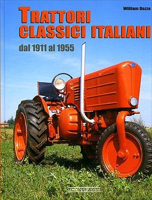 Trattori classici italiani. Dal 1911 al 1955. Ediz. illustrata