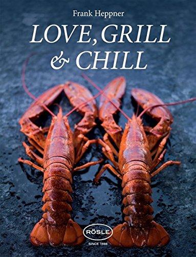 Preisvergleich Produktbild Love, Grill & Chill: Die Verbindung von natürlichen und gesunden Produkten sowie die Exotik Asiens sind die Grundsteine dieses Buches