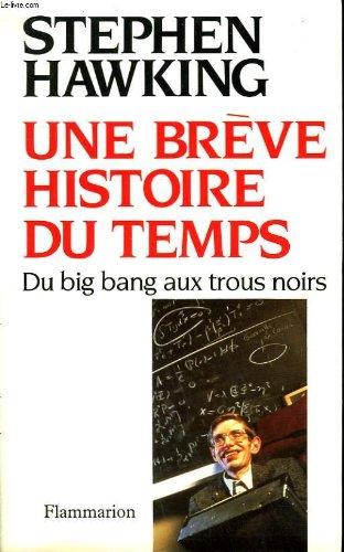 UNE BREVE HISTOIRE DU TEMPS. DU BIG BANG AUX TROUS NOIRS.
