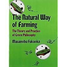 Natural Way of Farming: The Theory and Practice of Green Philosophy by Masanobu Fukoka (1985-01-01)
