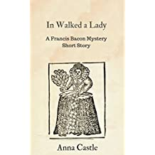 In Walked a Lady: A Francis Bacon mystery short story