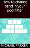 How to change sand in your pool filter: DIY sand change (English Edition)