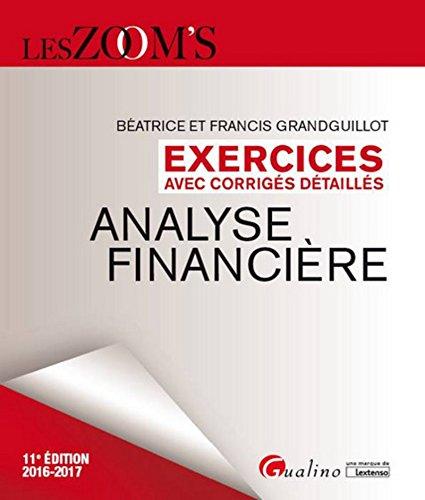 Exercices avec corrigés détaillés - Analyse financière 2016-2017 par Beatrice et francis Grandguillot