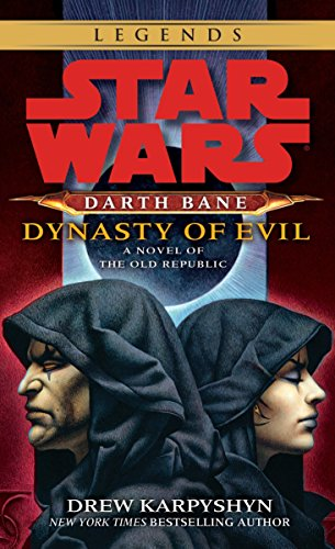 Dynasty of Evil: Star Wars Legends (Darth Bane): A Novel of the Old Republic (Star Wars: Darth Bane Trilogy - Legends, Band 3)