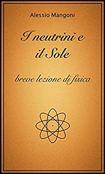 I neutrini e il sole, breve lezione di fisica di [Mangoni, Alessio]