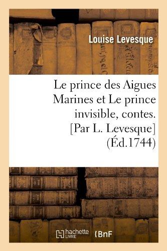 Le prince des Aigues Marines et Le prince invisible , contes. [Par L. Levesque] (Éd.1744) par Louise Levesque
