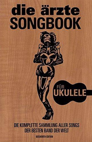 die ärzte SONGBOOK für Ukulele: Die komplette Sammlung aller Songs der besten Band Der Welt by die ärzte (2013-03-21)