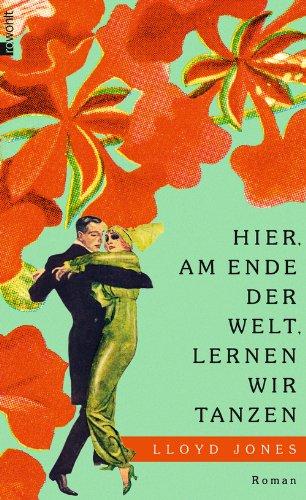 Buchseite und Rezensionen zu 'Hier, am Ende der Welt, lernen wir tanzen' von Lloyd Jones