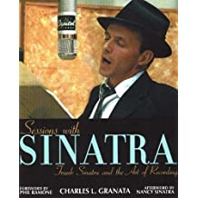 Sessions with Sinatra: Frank Sinatra and the Art of Recording by Charles L. Granata (2003-10-01)