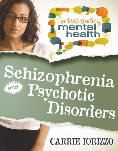 Schizophrenia & Psychotic Disorders (Understanding Mental Health)