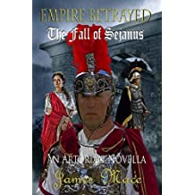 { EMPIRE BETRAYED: THE FALL OF SEJANUS } By Mace, James ( Author ) [ Apr - 2013 ] [ Paperback ]