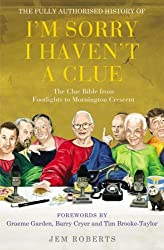 The Fully Authorised History of I'm Sorry I Haven't A Clue: The Clue Bible from Footlights to Mornington Crescent by Jem Roberts (2010-09-01)