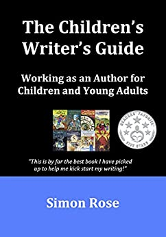 The Children's Writer's Guide by [Rose, Simon]