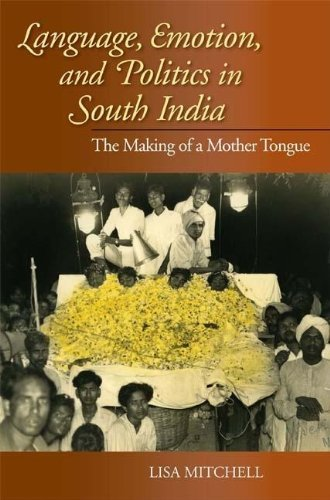 Language, Emotion, and Politics in South India: The Making of a Mother Tongue (Contemporary Indian Studies) by Lisa Mitchell (2009-03-18)