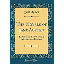 The Novels of Jane Austen: Lady Susan; The Watsons; A Memoir and Letters (Classic Reprint)