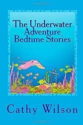 The Underwater Adventure Bedtime Stories by Cathy Wilson (2013-05-27)