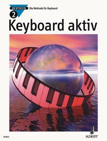 Axel Benthien: Keyboard aktiv Band 2 - Die Methode für Keyboard - Dieses neue Unterrichtswerk wendet sich an alle, die das Musizieren auf modernen Keyboards lernen wollen, sei es im Unterricht oder im Selbststudium. - Noten/sheet music