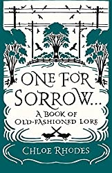One for Sorrow: A Book of Old-Fashioned Lore by Chloe Rhodes (2016-05-05)