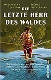 Der letzte Herr des Waldes: Ein Indianerkrieger aus dem Amazonas erzählt vom Kampf gegen die Zerstörung seiner Heimat und von den Geistern des Urwalds -