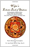 Wejees Eclectic Book Of Shadows An Encyclopedia Of Magical Herbs, Wiccan Spells And Natural Magic.: A Guide For The Solitary Practitioner, Green Witch, Wicca Beginners And Adepts Alike. by Raven Starhawk Cunningham (2008-04-08) - Raven Starhawk Cunningham;Jane Maati Smith