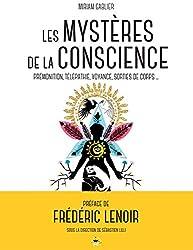 Les mystères de la conscience: Prémonition, télépathie, voyance, rêves prémonitoires, sorties de corps...