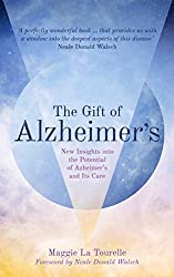 The Gift of Alzheimer's: New Insights into the Potential of Azheimer's and Its Care