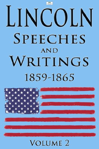 Lincoln: Speeches and Writings: 1859-1865 Volume 2 (Illustrated) (English Edition)