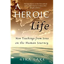 A Heroic Life: New Teachings from Jesus on the Human Journey (English Edition)