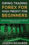 Swing Trading Forex for High Profit for Beginners by Joseph Richards (2015-08-12)