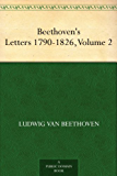Beethoven's Letters 1790-1826, Volume 2 (English Edition)