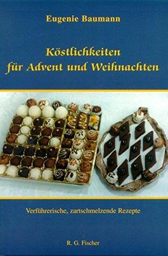 Köstlichkeiten für Advent und Weihnachten. Verführerische, zartschmelzende Rezepte.