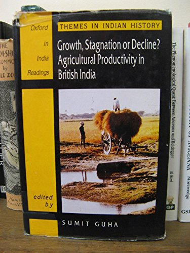 Growth, Stagnation or Decline?: Agricultural Productivity in British India (Oxford in India Readings: Themes in Indian History)