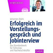 Erfolgreich im Vorstellungsgespräch und Jobinterview: Das Standardwerk für Führungs- und Nachwuchskräfte, mit CD-ROM (Whitebooks)