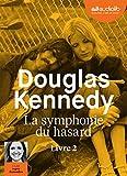 La symphonie du hasard : Livre 2 / Douglas Kennedy | Kennedy, Douglas (1955-....). Auteur