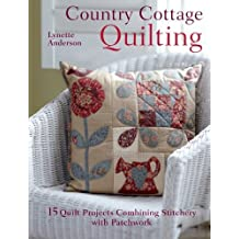 Country Cottage Quilting: 15 Quirky Quilt Projects Combining Stitchery with Patchwork by Lynette Anderson (30-Mar-2012) Paperback