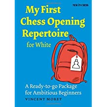 My First Chess Opening Repertoire for White: A Turn-Key Package for Ambitious Beginners by Vincent Moret(2016-03-24)