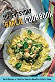 The Everyday Garlic Cookbook: Garlic Recipes to Help You Reap the Benefits of Garlic Today!