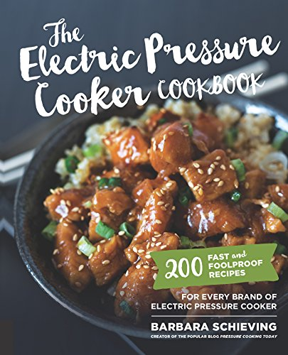 The Electric Pressure Cooker Cookbook:200 Fast and Foolproof Recipes for Every Brand of Electric Pressure Cooker (English Edition) -
