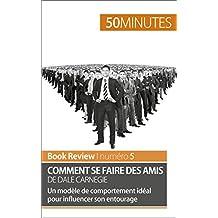 Comment se faire des amis de Dale Carnegie (analyse de livre): Un modèle de comportement idéal pour influencer son entourage (Book Review t. 5)