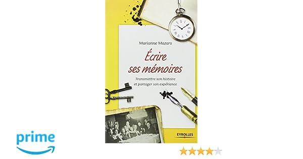cc52c3bf2f3 Amazon.fr - Ecrire ses mémoires   Transmettre son histoire et partager son  expérience - Marianne Mazars - Livres