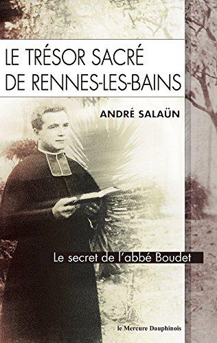 Le trsor sacr de Rennes-Les-Bains: Le secret de l'abb Boudet