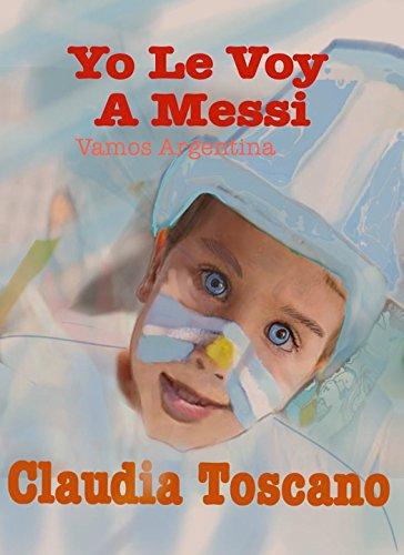 Yo Le Voy A Messi: Vamos Argentina par Claudia Toscano
