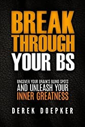 Break Through Your BS: Uncover Your Brain's Blind Spots and Unleash Your Inner Greatness by Derek Doepker (2015-12-21)